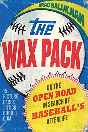Preview thumbnail for 'The Wax Pack: On the Open Road in Search of Baseball's Afterlife