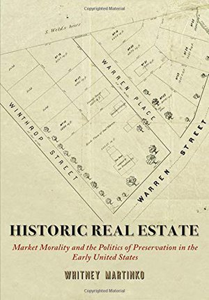 Preview thumbnail for 'Historic Real Estate: Market Morality and the Politics of Preservation in the Early United States (Early American Studies)