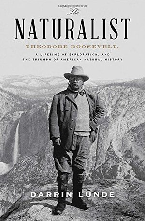 Preview thumbnail for The Naturalist: Theodore Roosevelt, A Lifetime of Exploration, and the Triumph of American Natural History