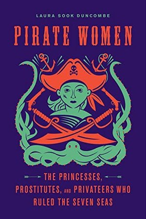 Preview thumbnail for Pirate Women: The Princesses, Prostitutes, and Privateers Who Ruled the Seven Seas