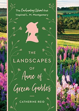 Preview thumbnail for 'The Landscapes of Anne of Green Gables: The Enchanting Island that Inspired L. M. Montgomery