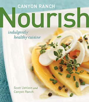 Preview thumbnail for 'Canyon Ranch: Nourish: Indulgently Healthy Cuisine: A Cookbook