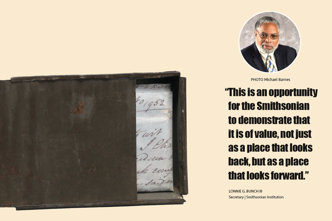 """""""This is an opportunity for the Smithsonian to demonstrate that it is of value, not just as a place that looks back, but as a place that looks forward."""" —Lonnie Bunch III, Secretary of the Smithsonian"""