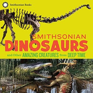 Preview thumbnail for 'Smithsonian Dinosaurs and Other Amazing Creatures from Deep Time
