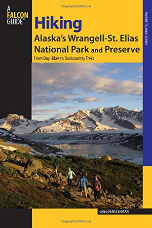 Preview thumbnail for 'Hiking Alaska's Wrangell-St. Elias National Park and Preserve: From Day Hikes To Backcountry Treks (Regional Hiking Series)