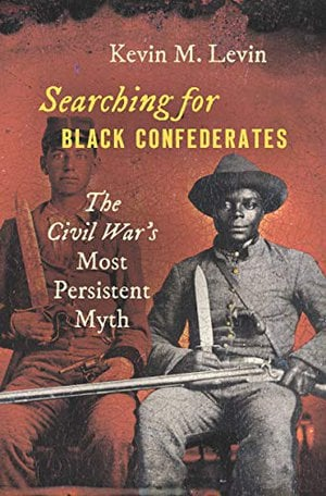 Preview thumbnail for 'Searching for Black Confederates: The Civil War's Most Persistent Myth
