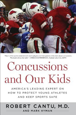 Preview thumbnail for Concussions and Our Kids: America's Leading Expert on How to Protect Young Athletes and Keep Sports Safe