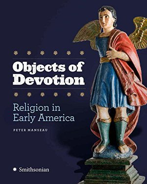Preview thumbnail for 'Objects of Devotion: Religion in Early America