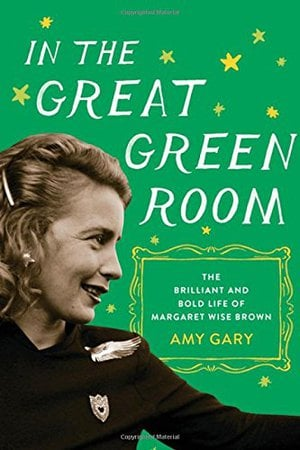 Preview thumbnail for In the Great Green Room: The Brilliant and Bold Life of Margaret Wise Brown
