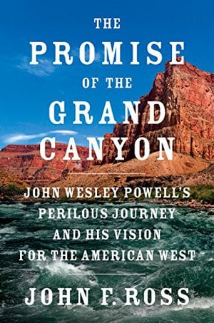 Preview thumbnail for 'The Promise of the Grand Canyon: John Wesley Powell's Perilous Journey and His Vision for the American West