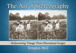 Preview thumbnail for 'The Art of Stereography: Rediscovering Vintage Three-Dimensional Images