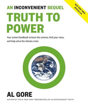 Preview thumbnail for 'An Inconvenient Sequel: Truth to Power: Your Action Handbook to Learn the Science, Find Your Voice, and Help Solve the Climate Crisis