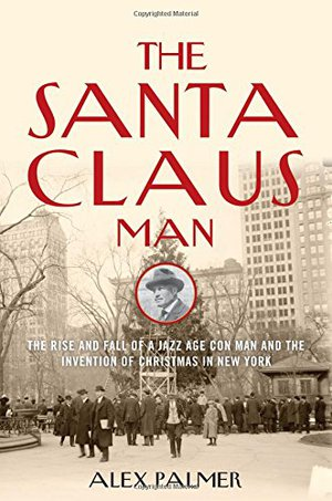 Preview thumbnail for The Santa Claus Man: The Rise and Fall of a Jazz Age Con Man and the Invention of Christmas in New York