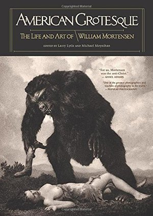 Preview thumbnail for American Grotesque: The Life and Art of William Mortensen