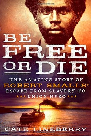 Preview thumbnail for Be Free or Die: The Amazing Story of Robert Smalls' Escape from Slavery to Union Hero