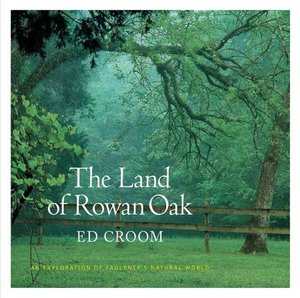 Preview thumbnail for The Land of Rowan Oak: An Exploration of Faulkner's Natural World