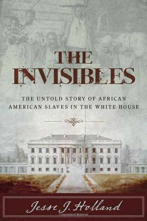 Preview thumbnail for The Invisibles: The Untold Story of African American Slaves in the White House
