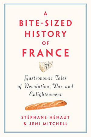 Preview thumbnail for 'A Bite-Sized History of France: Gastronomic Tales of Revolution, War, and Enlightenment