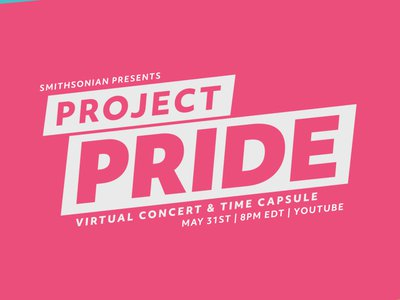 """""""Project Pride,"""" a virtual concert and """"time capsule,"""" will celebrate LGBTQ history, heritage and culture through musical performances, conversations and highlights from the Smithsonian Institution's collections."""