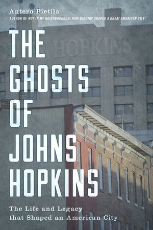 Preview thumbnail for The Ghosts of Johns Hopkins: The Life and Legacy that Shaped an American City