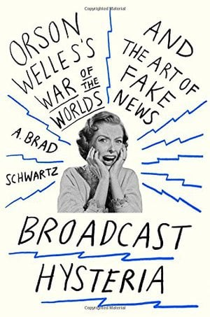 Preview thumbnail for Broadcast Hysteria: Orson Welles's War of the Worlds and the Art of Fake News