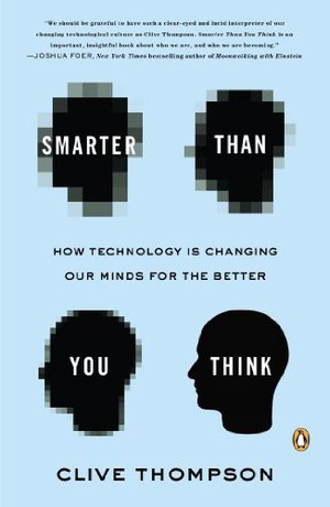 Preview thumbnail for Smarter Than You Think: How Technology Is Changing Our Minds for the Better