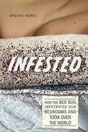 Preview thumbnail for Infested: How the Bed Bug Infiltrated Our Bedrooms and Took Over the World