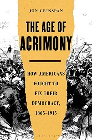 Preview thumbnail for 'The Age of Acrimony: How Americans Fought to Fix Their Democracy, 1865-1915