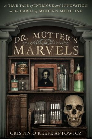 Preview thumbnail for Dr. Mutter's Marvels: A True Tale of Intrigue and Innovation at the Dawn of Modern Medicine