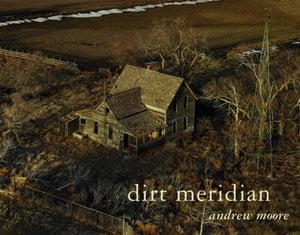 Preview thumbnail for Andrew Moore: Dirt Meridian