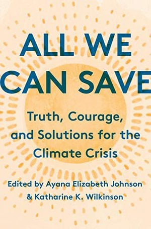 Preview thumbnail for 'All We Can Save: Truth, Courage, and Solutions for the Climate Crisis