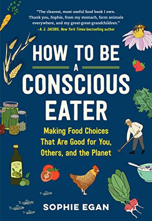 Preview thumbnail for 'How to Be a Conscious Eater: Making Food Choices That Are Good for You, Others, and the Planet