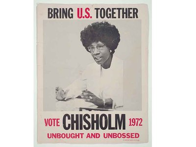 """The slogan, """"unbought and unbossed"""" appeared on Chisholm's campaign posters, one of which resides in the collections of the National Museum of African American of History and Culture."""