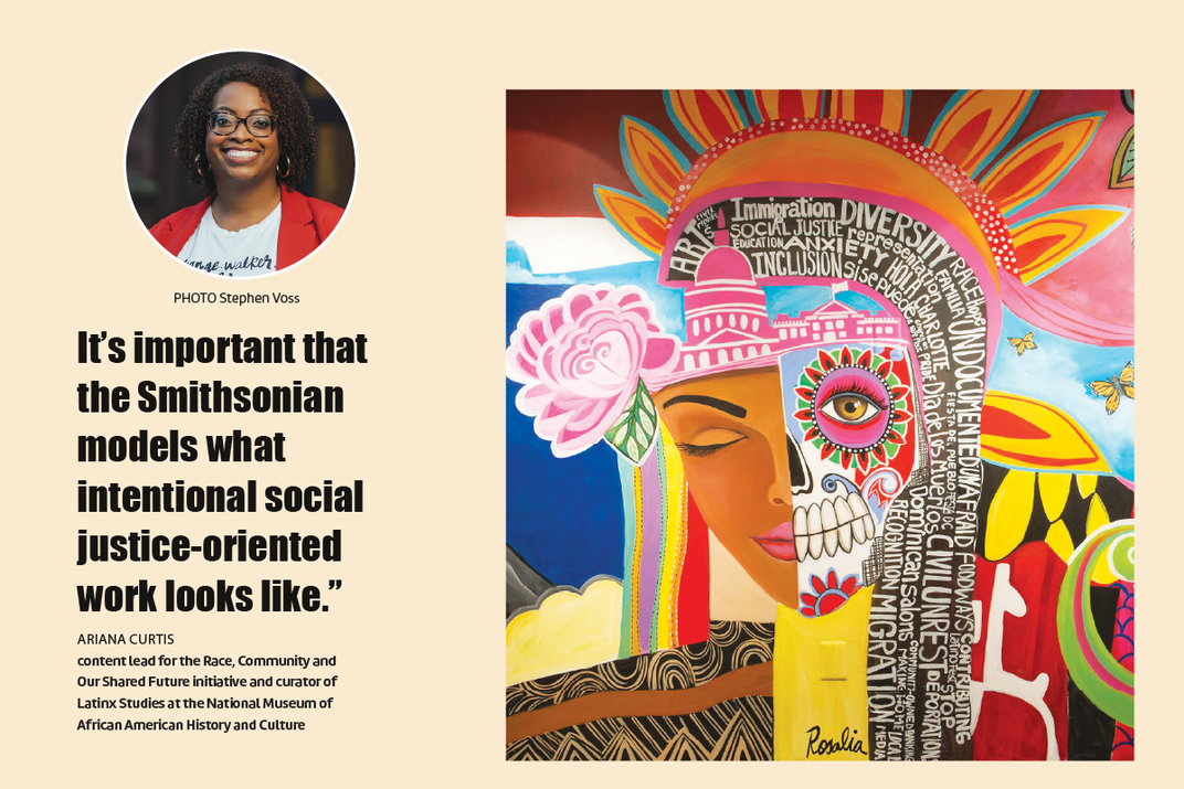 """""""It's important that the Smithsonian models what intentional social justice-oriented work looks like."""" —Ariana Curtis, Content lead for the Race Community and our Shared Future Initiative and curator of Latinx studies at the NMAAHC"""