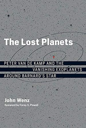 Preview thumbnail for 'The Lost Planets: Peter van de Kamp and the Vanishing Exoplanets around Barnard's Star (The MIT Press)