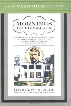 Preview thumbnail for Mornings on Horseback: The Story of an Extraordinary Family, a Vanished Way of Life and the Unique Child Who Became Theodore Roosevelt