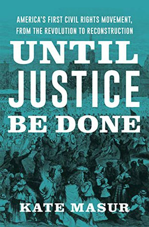 Preview thumbnail for 'Until Justice Be Done: America's First Civil Rights Movement, from the Revolution to Reconstruction