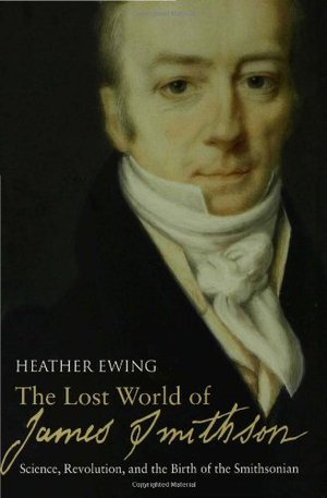 Preview thumbnail for 'The Lost World of James Smithson: Science, Revolution, and the Birth of the Smithsonian