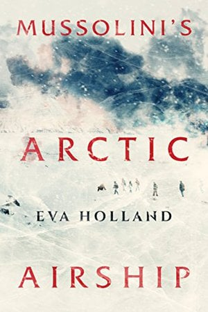 Preview thumbnail for 'Mussolini's Arctic Airship (Kindle Single)