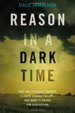 Preview thumbnail for video 'Reason in a Dark Time: Why the Struggle Against Climate Change Failed -- and What It Means for Our Future