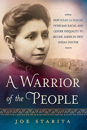 Preview thumbnail for A Warrior of the People: How Susan La Flesche Overcame Racial and Gender Inequality to Become America's First Indian Doctor