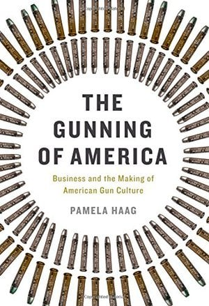 Preview thumbnail for The Gunning of America: Business and the Making of American Gun Culture