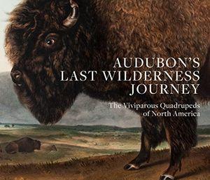 Preview thumbnail for 'Audubon's Last Wilderness Journey: The Viviparous Quadrupeds of North America