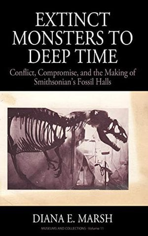 Preview thumbnail for 'Extinct Monsters to Deep Time: Conflict, Compromise, and the Making of Smithsonian's Fossil Halls