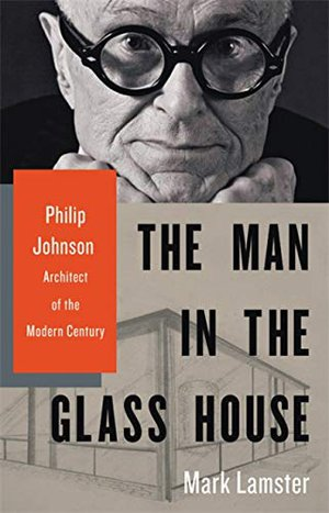 Preview thumbnail for 'The Man in the Glass House: Philip Johnson, Architect of the Modern Century
