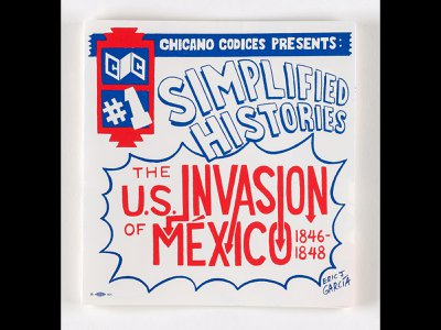 Eric J. García,Chicano Codices #1: Simplified Histories: The U.S. Invasion of Mexico 1846-1848,2015, offset lithograph on paper, Smithsonian American Art Museum, Museum purchase through the Lichtenberg Family Foundation, 2020.21.1R-V, © 2020, Eric J. García