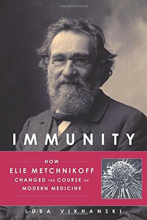 Preview thumbnail for Immunity: How Elie Metchnikoff Changed the Course of Modern Medicine