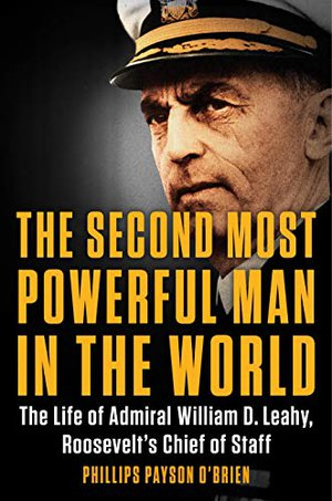 Preview thumbnail for 'The Second Most Powerful Man in the World: The Life of Admiral William D. Leahy, Roosevelt's Chief of Staff
