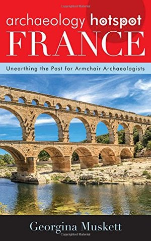Preview thumbnail for 'Archaeology Hotspot France: Unearthing the Past for Armchair Archaeologists (Volume 3) (Archaeology Hotspots, 3)