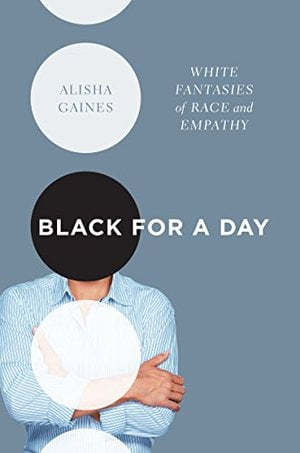 Preview thumbnail for Black for a Day: White Fantasies of Race and Empathy